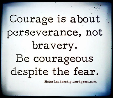 Be Courageous.....